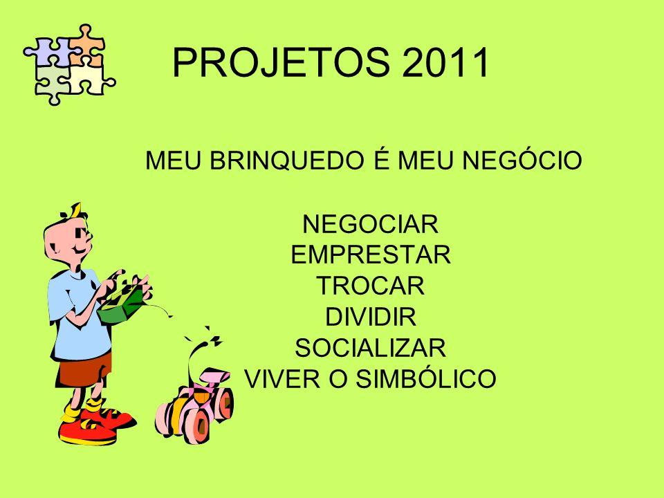 PROJETOS 2011 MEU BRINQUEDO É MEU NEGÓCIO NEGOCIAR EMPRESTAR TROCAR