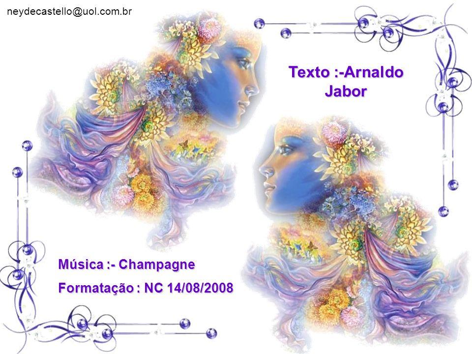 Texto :-Arnaldo Jabor Música :- Champagne Formatação : NC 14/08/2008