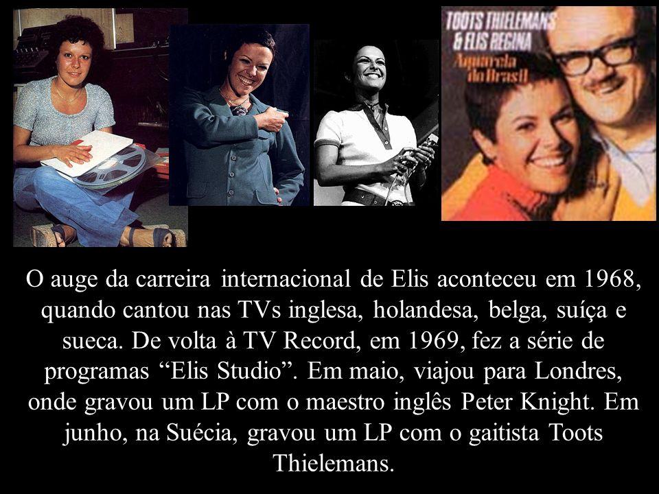 O auge da carreira internacional de Elis aconteceu em 1968, quando cantou nas TVs inglesa, holandesa, belga, suíça e sueca.
