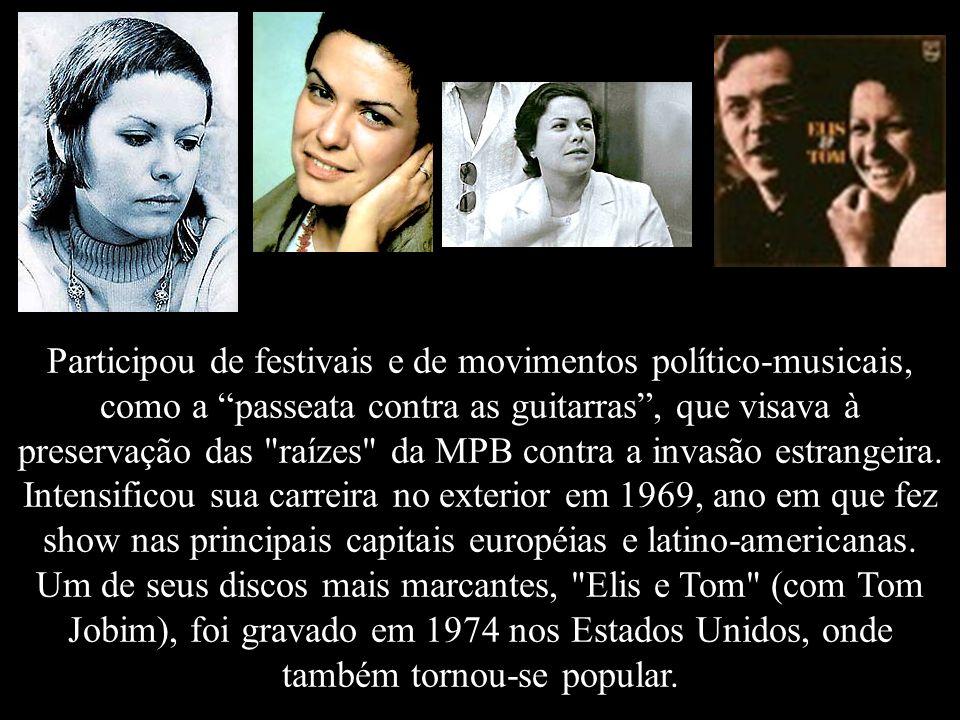 Participou de festivais e de movimentos político-musicais, como a passeata contra as guitarras , que visava à preservação das raízes da MPB contra a invasão estrangeira.