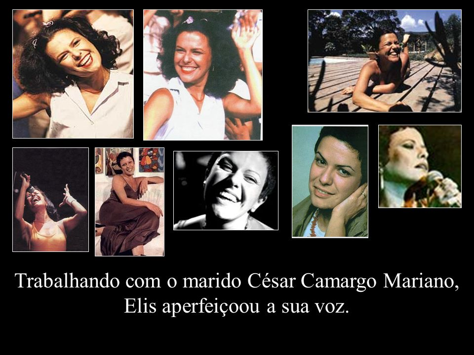 Trabalhando com o marido César Camargo Mariano, Elis aperfeiçoou a sua voz.