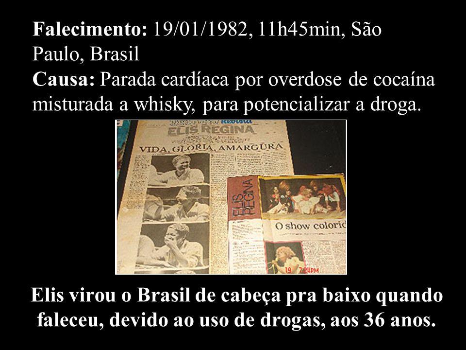 Falecimento: 19/01/1982, 11h45min, São Paulo, Brasil Causa: Parada cardíaca por overdose de cocaína misturada a whisky, para potencializar a droga.