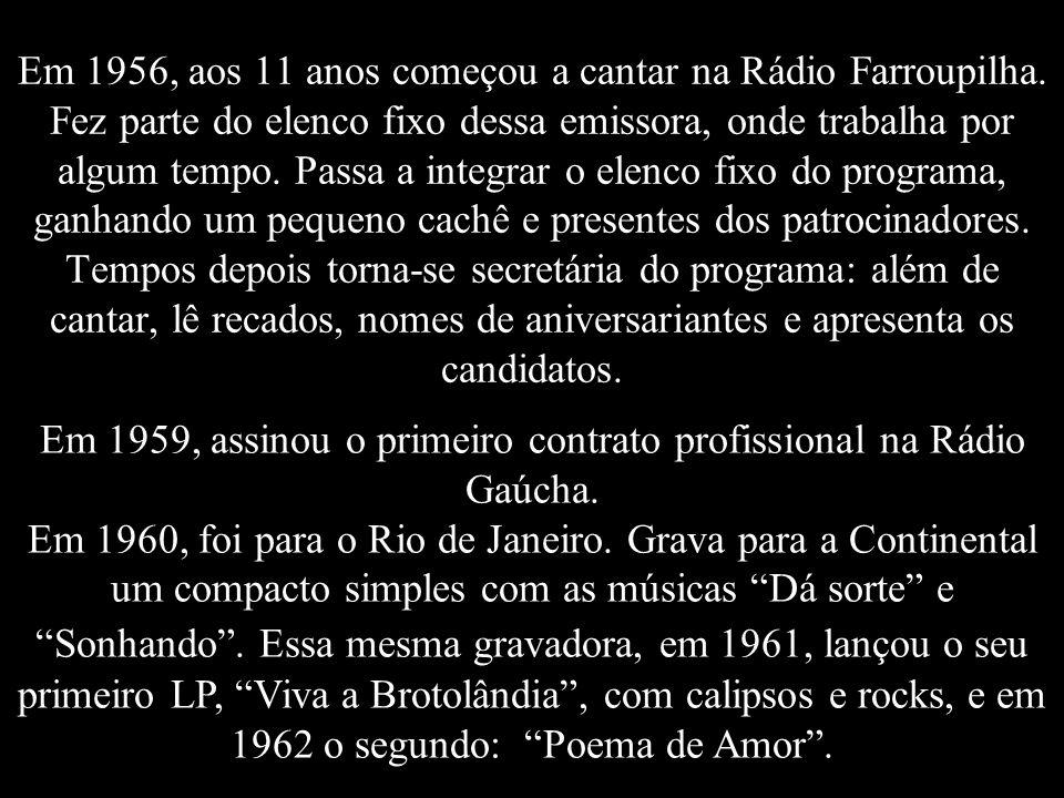 Em 1959, assinou o primeiro contrato profissional na Rádio Gaúcha.