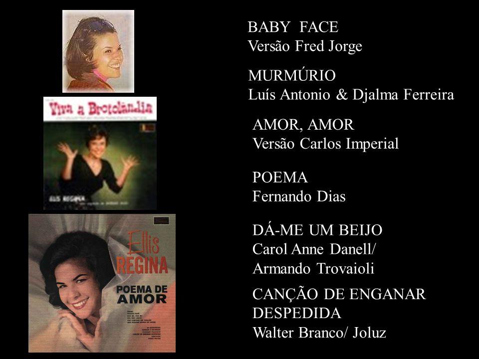 BABY FACE Versão Fred Jorge. MURMÚRIO. Luís Antonio & Djalma Ferreira. AMOR, AMOR. Versão Carlos Imperial.