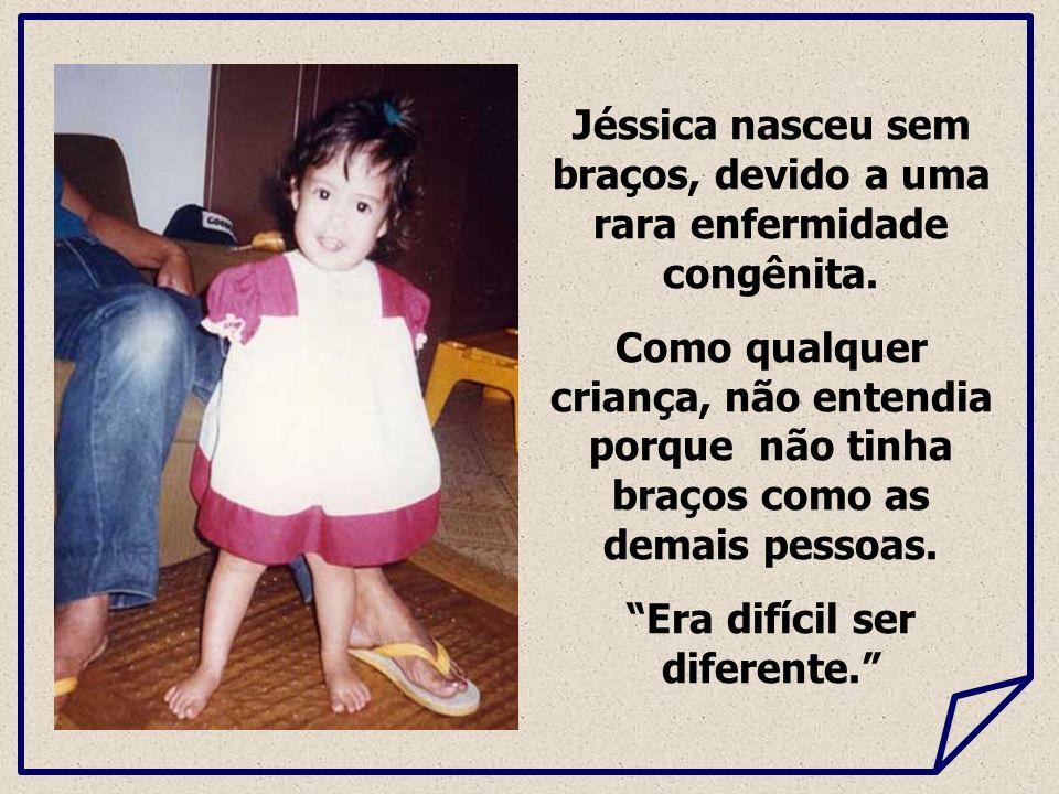 Jéssica nasceu sem braços, devido a uma rara enfermidade congênita.
