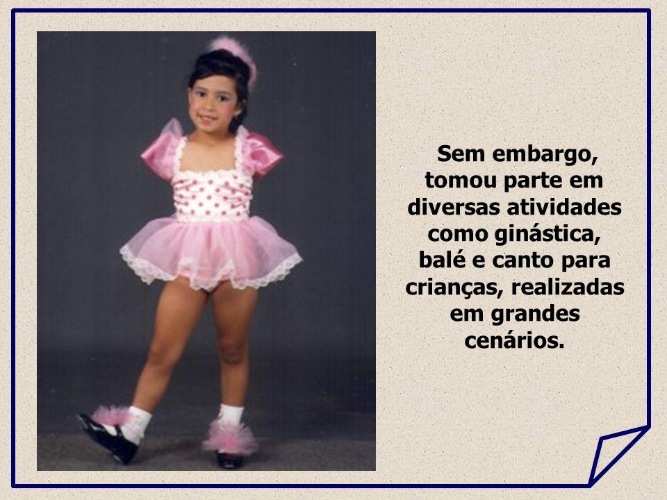 Sem embargo, tomou parte em diversas atividades como ginástica, balé e canto para crianças, realizadas em grandes cenários.