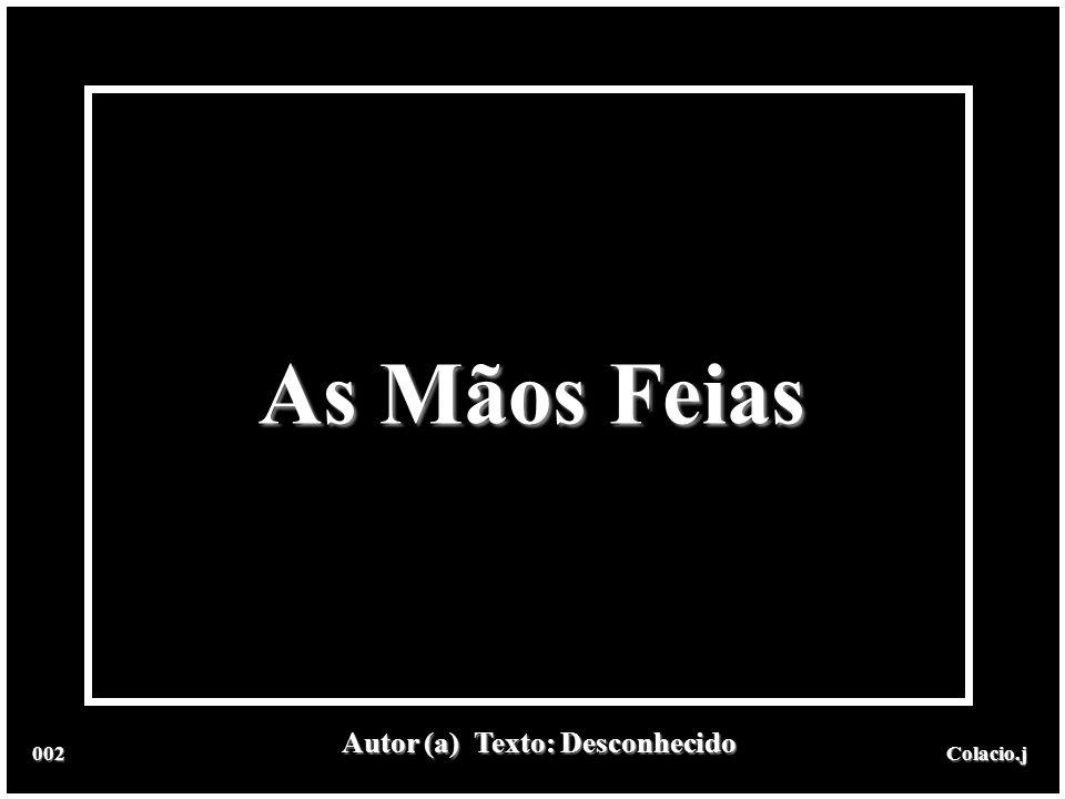 As Mãos Feias Autor (a) Texto: Desconhecido 002 Colacio.j
