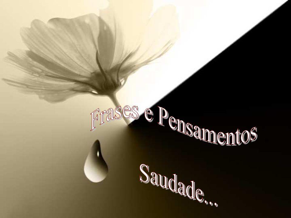 Frases e Pensamentos Saudade...