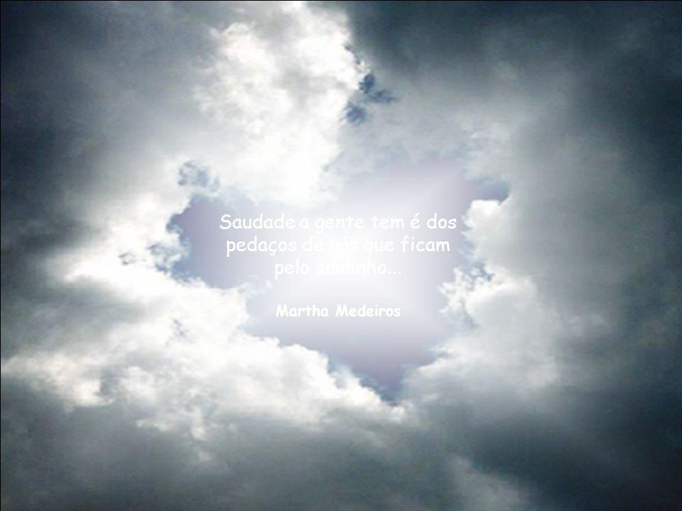 Saudade a gente tem é dos pedaços de nós que ficam pelo caminho...