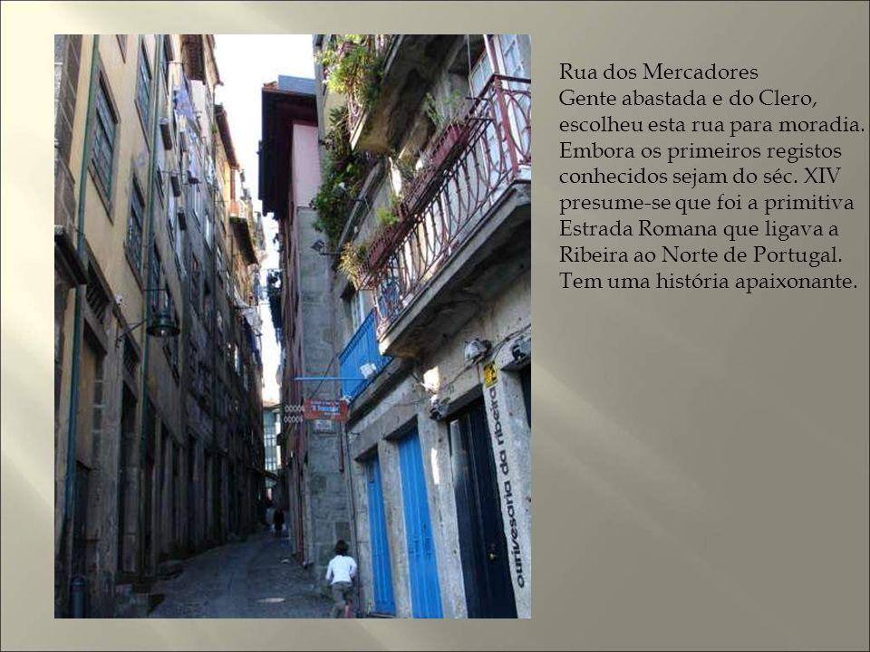 Rua dos Mercadores Gente abastada e do Clero, escolheu esta rua para moradia. Embora os primeiros registos.
