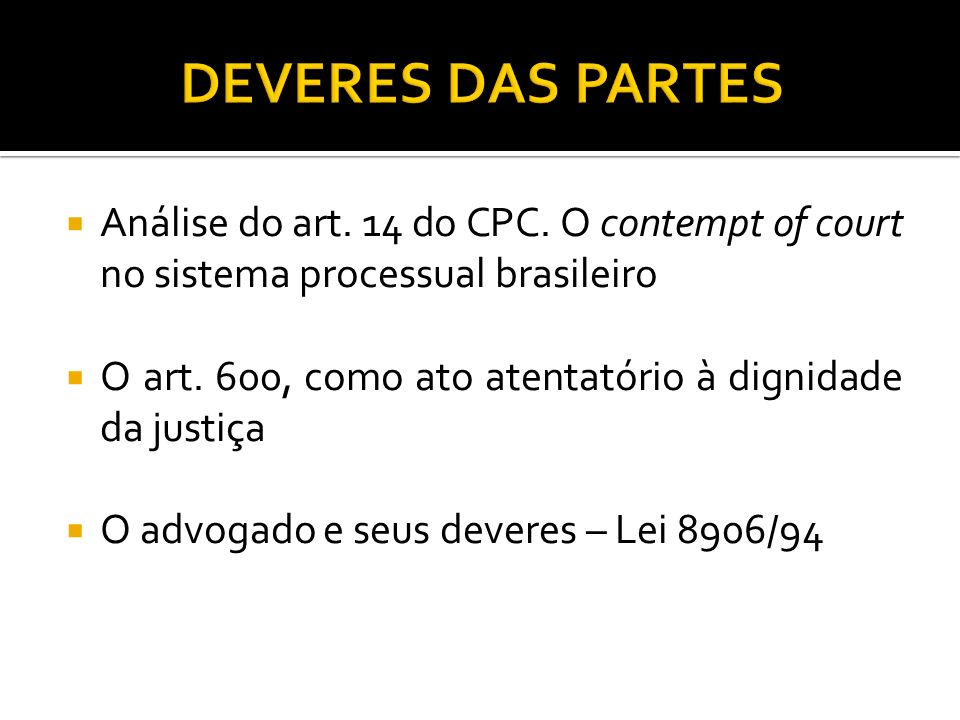 DEVERES DAS PARTES Análise do art. 14 do CPC. O contempt of court no sistema processual brasileiro.
