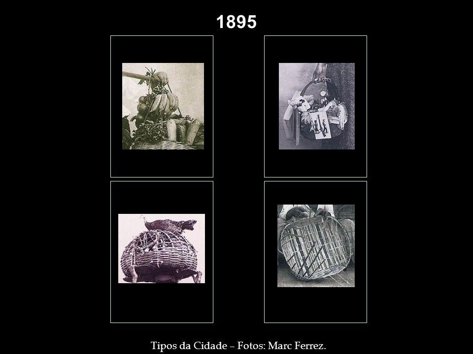 1895 1894 Tipos da Cidade – Fotos: Marc Ferrez.