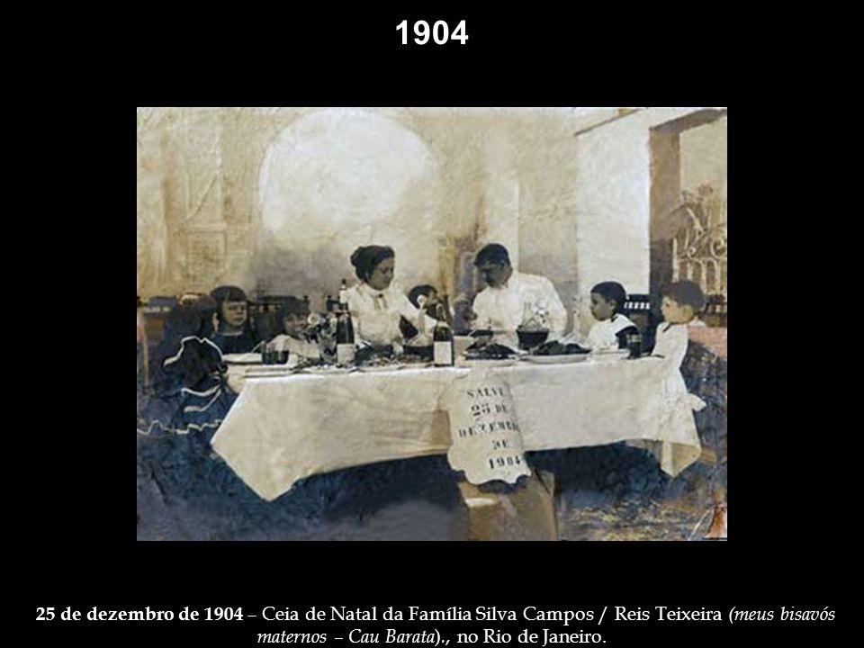 1904 25 de dezembro de 1904 – Ceia de Natal da Família Silva Campos / Reis Teixeira (meus bisavós maternos – Cau Barata)., no Rio de Janeiro.
