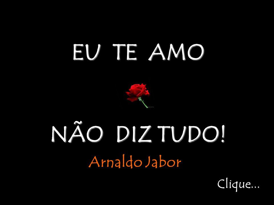 EU TE AMO NÃO DIZ TUDO! Arnaldo Jabor Clique...