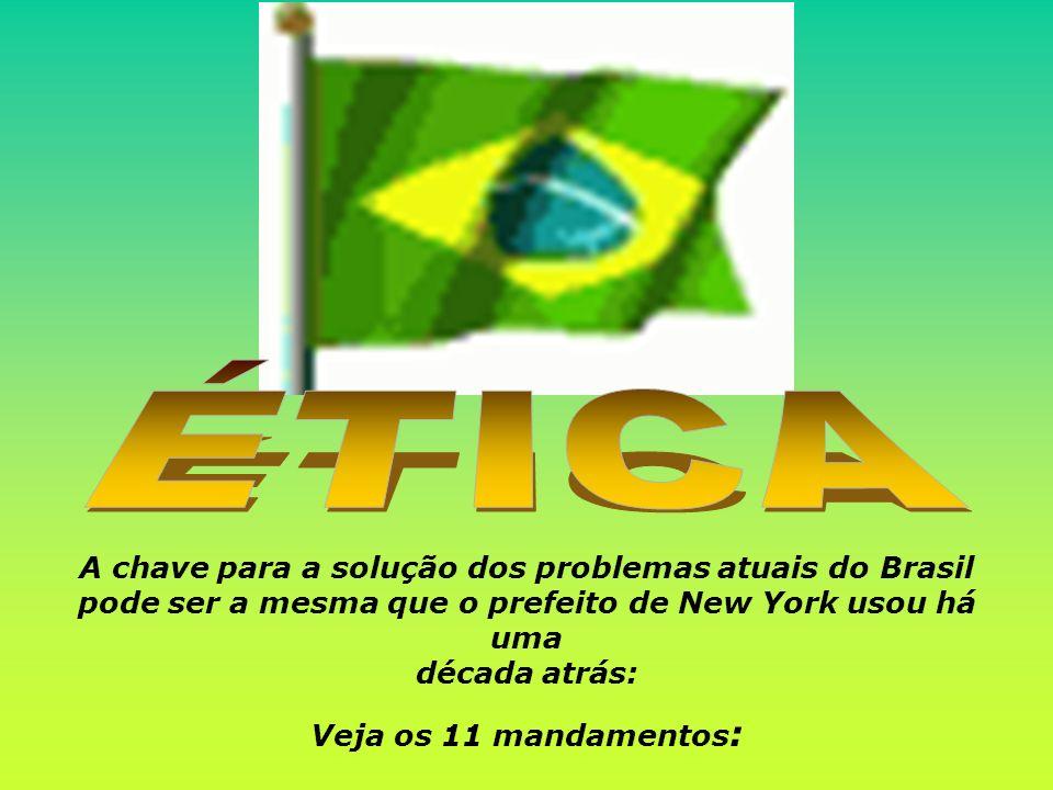 ÉTICA A chave para a solução dos problemas atuais do Brasil pode ser a mesma que o prefeito de New York usou há uma década atrás: