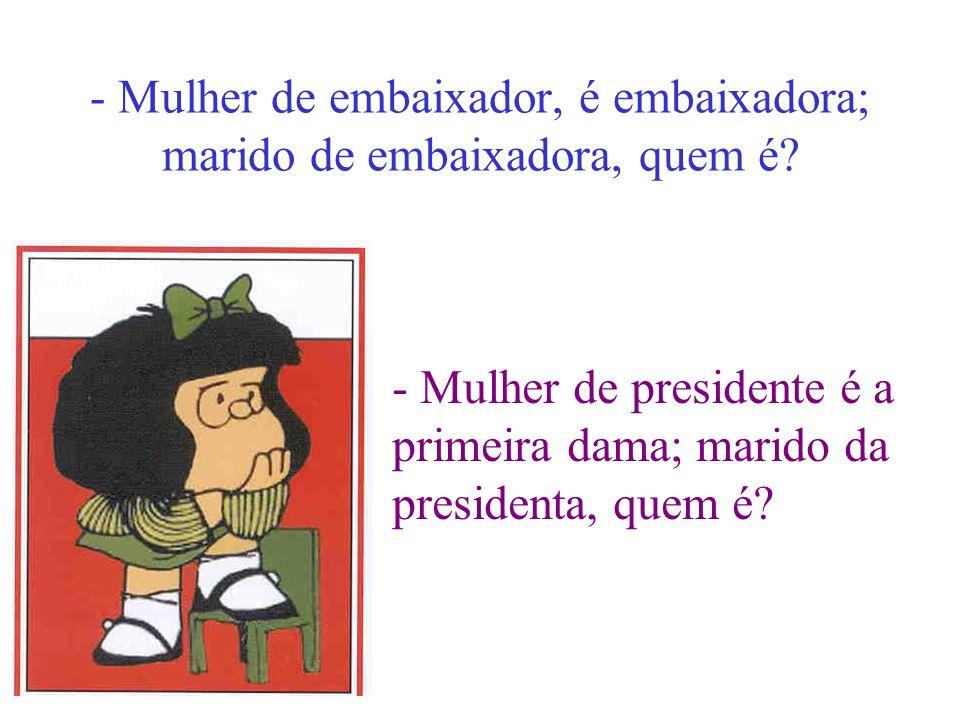 - Mulher de embaixador, é embaixadora; marido de embaixadora, quem é