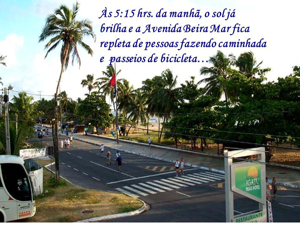 Às 5:15 hrs. da manhã, o sol já brilha e a Avenida Beira Mar fica. repleta de pessoas fazendo caminhada.
