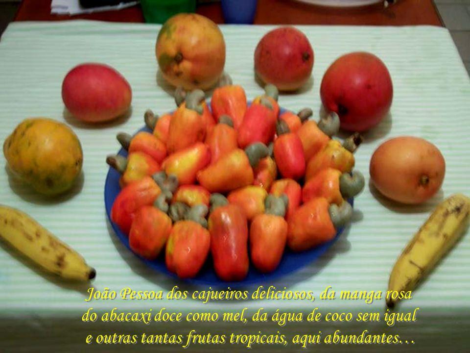 João Pessoa dos cajueiros deliciosos, da manga rosa