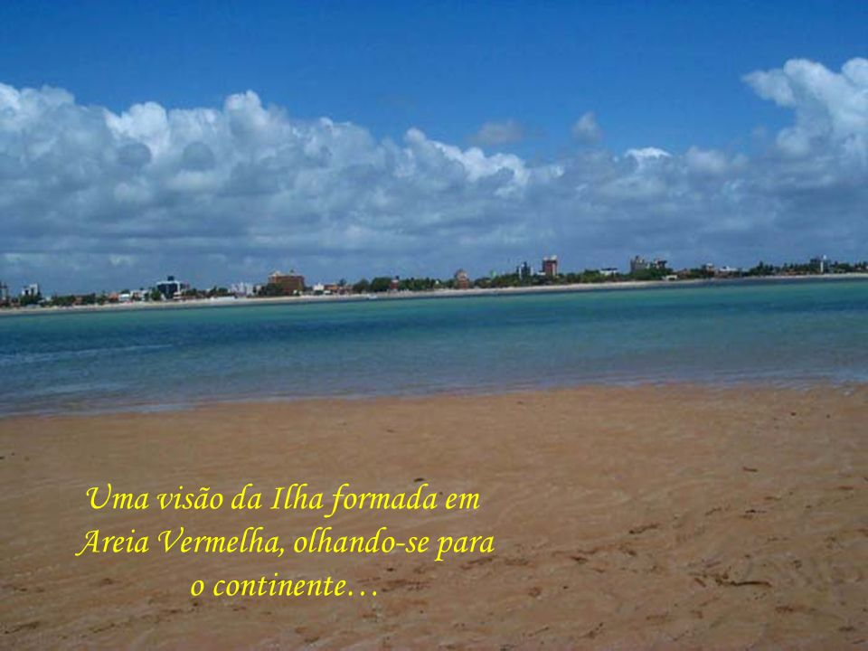 Uma visão da Ilha formada em Areia Vermelha, olhando-se para