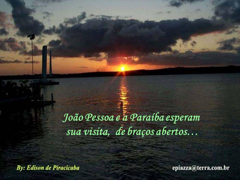 João Pessoa e a Paraíba esperam sua visita, de braços abertos…