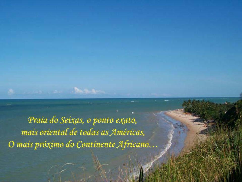 Praia do Seixas, o ponto exato, mais oriental de todas as Américas,