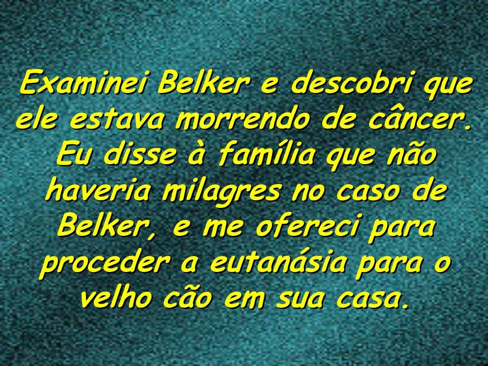 Examinei Belker e descobri que ele estava morrendo de câncer