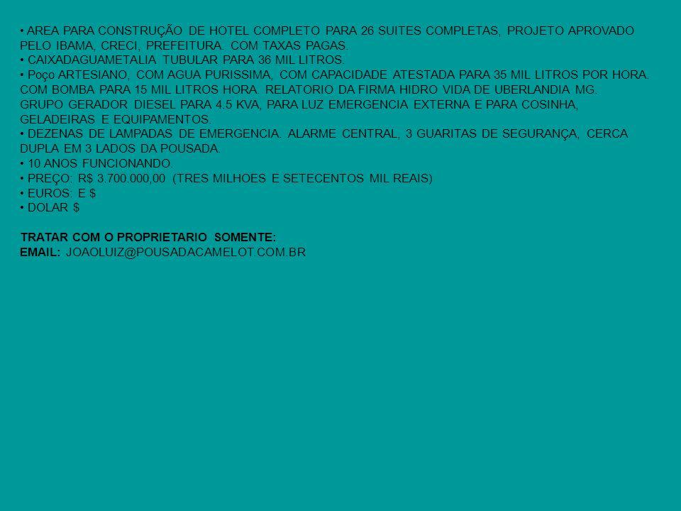 • AREA PARA CONSTRUÇÃO DE HOTEL COMPLETO PARA 26 SUITES COMPLETAS, PROJETO APROVADO PELO IBAMA, CRECI, PREFEITURA. COM TAXAS PAGAS.