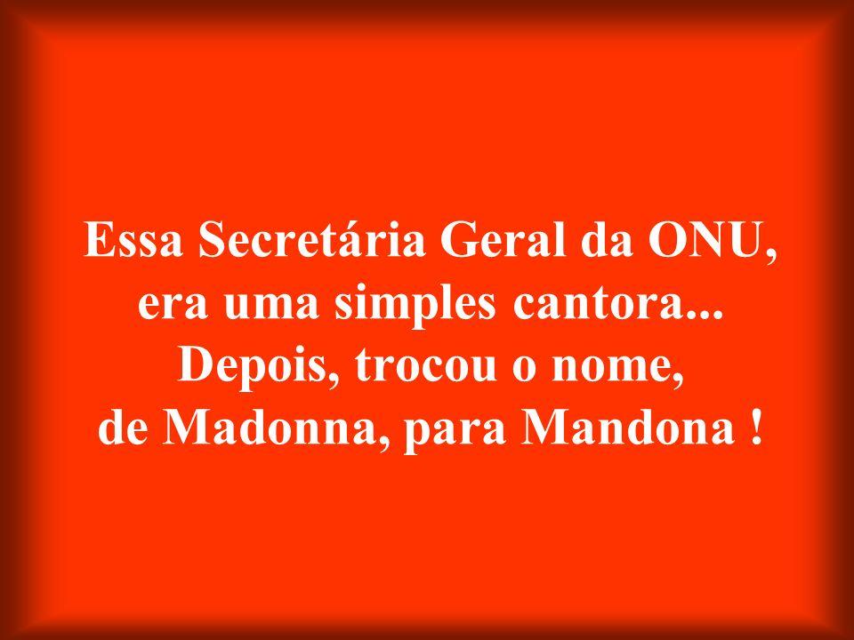 Essa Secretária Geral da ONU, era uma simples cantora