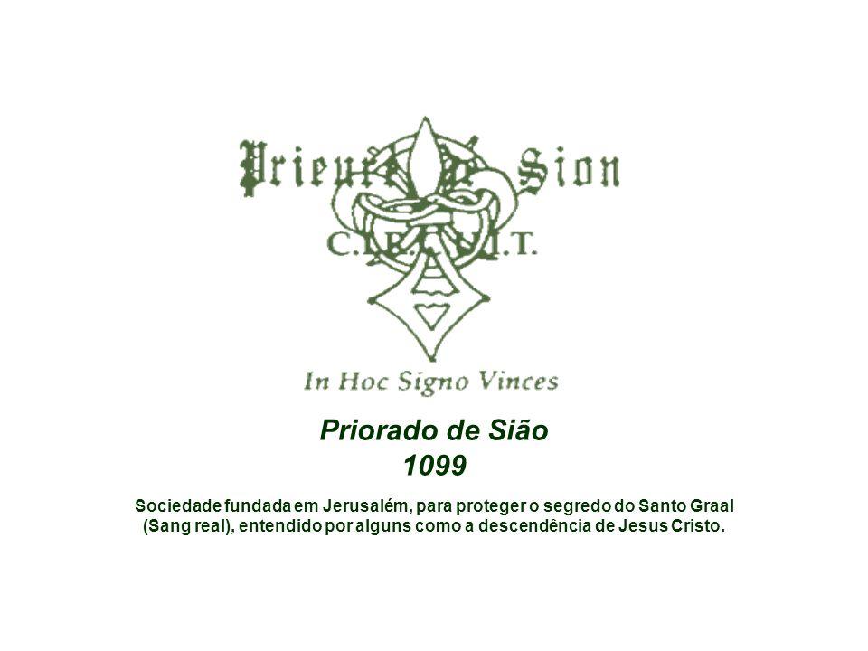 Priorado de Sião 1099. Sociedade fundada em Jerusalém, para proteger o segredo do Santo Graal.