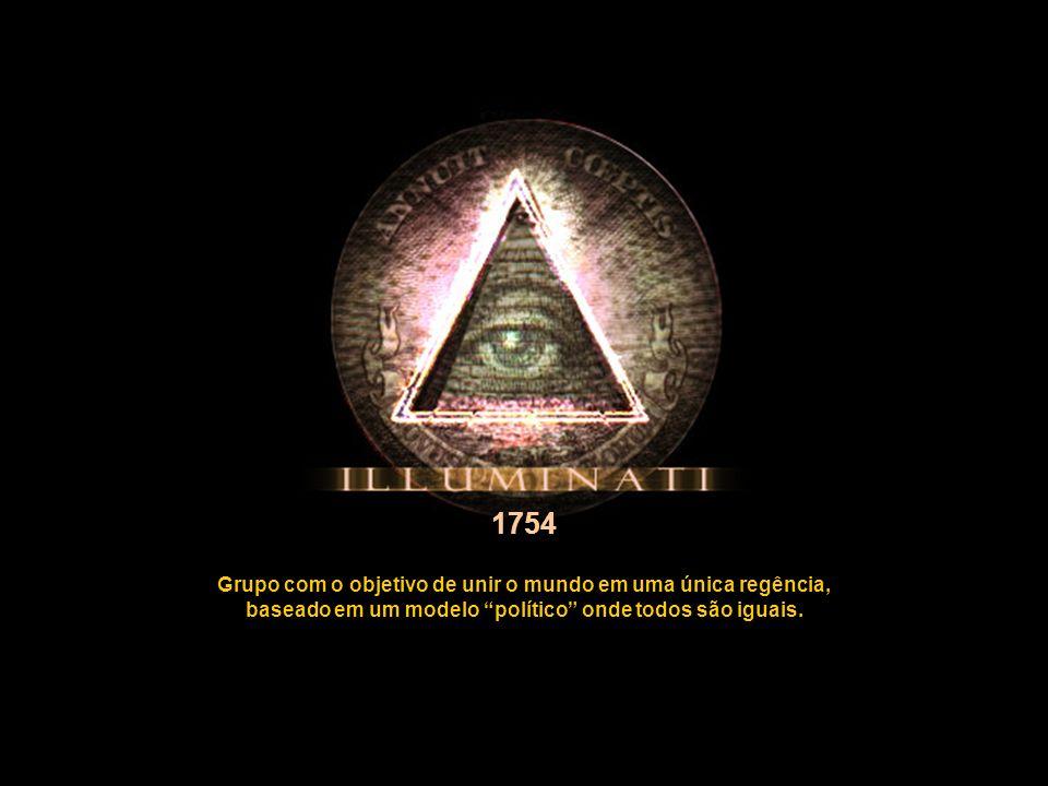 1754 Grupo com o objetivo de unir o mundo em uma única regência,