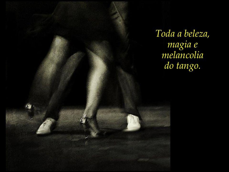 Toda a beleza, magia e melancolia do tango.