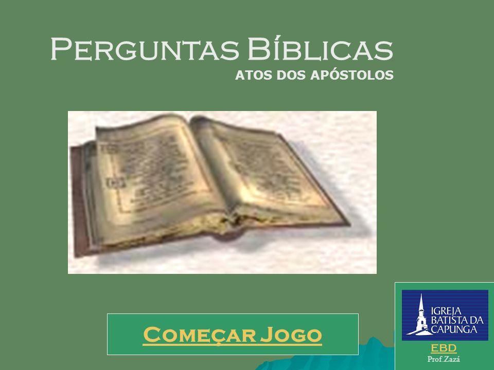 Perguntas Bíblicas ATOS DOS APÓSTOLOS EBD Prof.Zazá Começar Jogo
