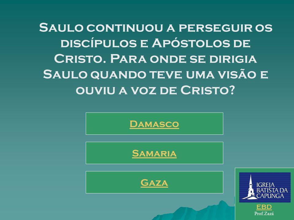 Saulo continuou a perseguir os discípulos e Apóstolos de Cristo