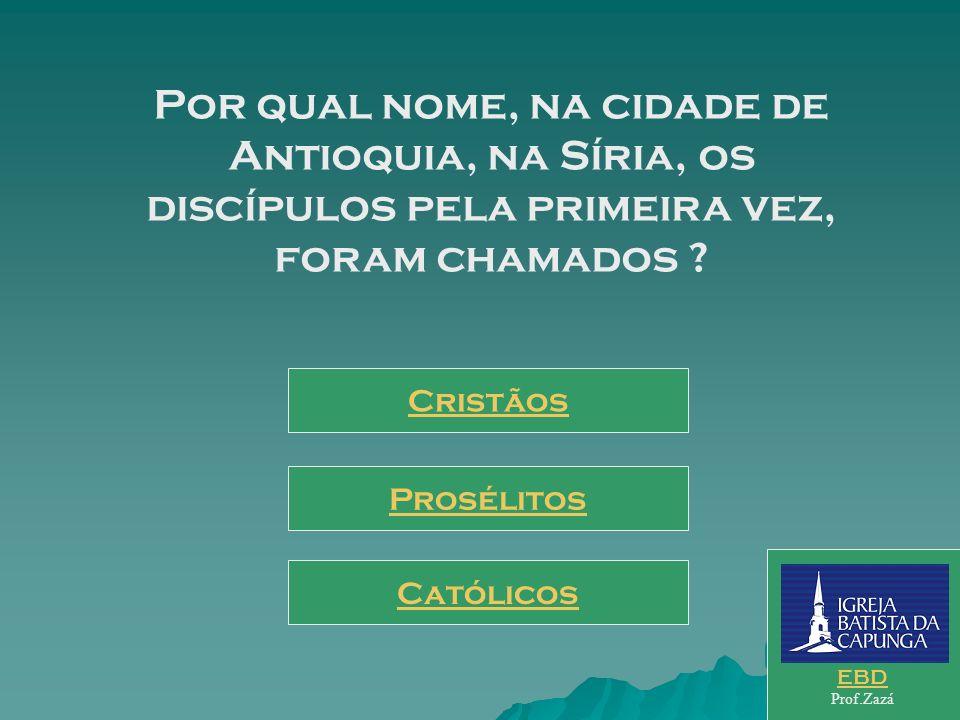 Por qual nome, na cidade de Antioquia, na Síria, os discípulos pela primeira vez, foram chamados