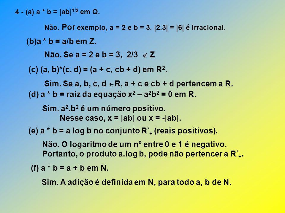 (c) (a, b)*(c, d) = (a + c, cb + d) em R2.