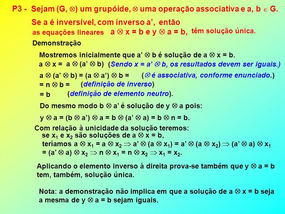 P3 - Sejam (G, ) um grupóide,  uma operação associativa e a, b  G.