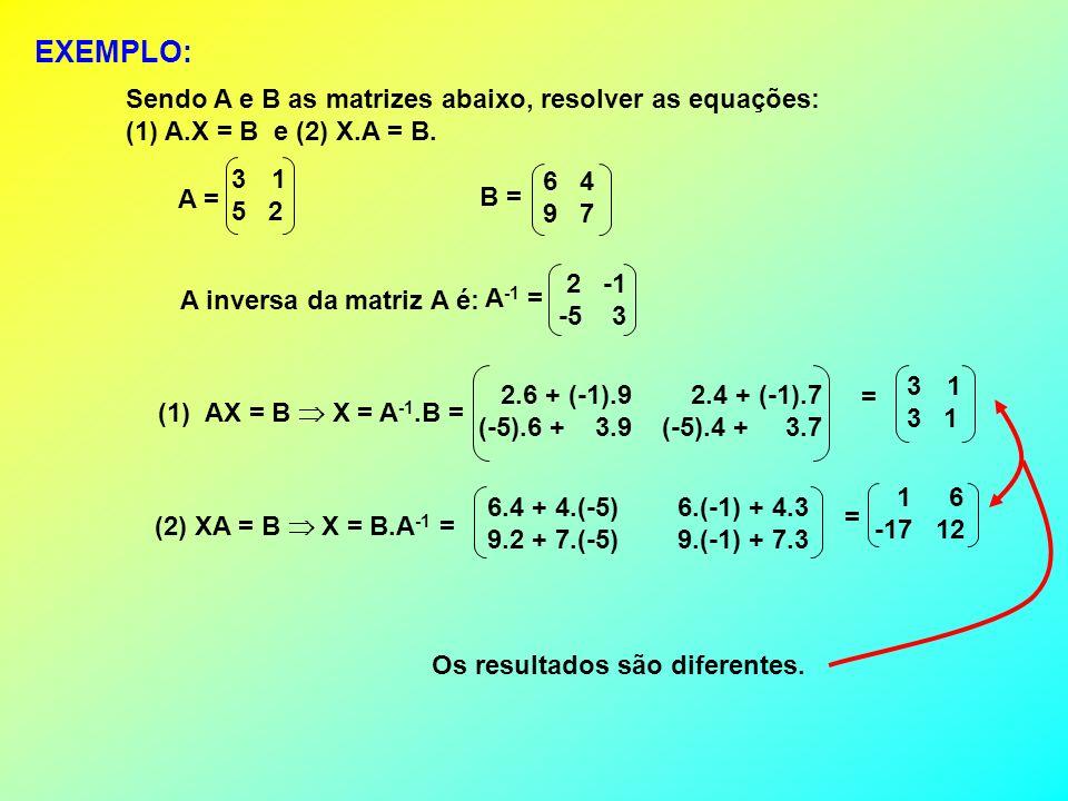 EXEMPLO: Sendo A e B as matrizes abaixo, resolver as equações: