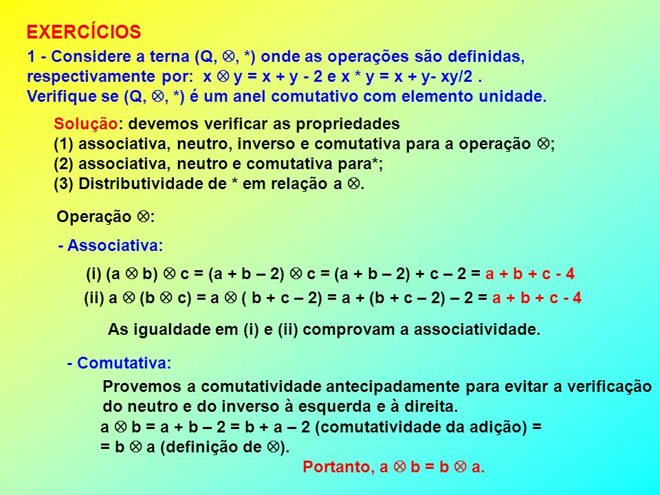 EXERCÍCIOS 1 - Considere a terna (Q, , *) onde as operações são definidas, respectivamente por: x  y = x + y - 2 e x * y = x + y- xy/2 .
