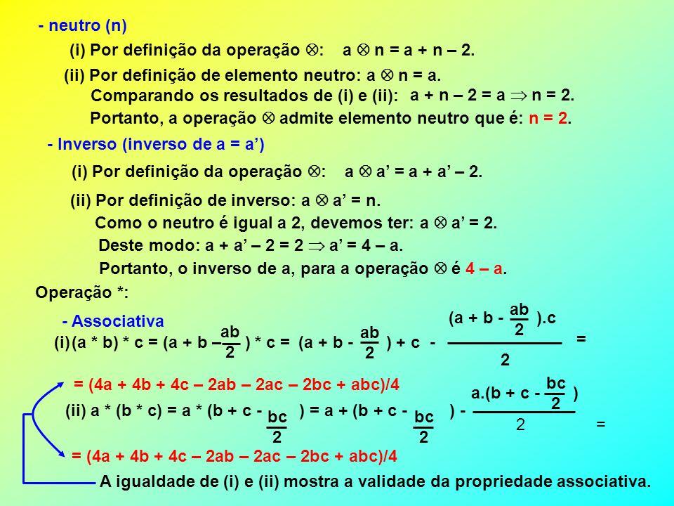 - neutro (n) (i) Por definição da operação : a  n = a + n – 2. (ii) Por definição de elemento neutro: a  n = a.