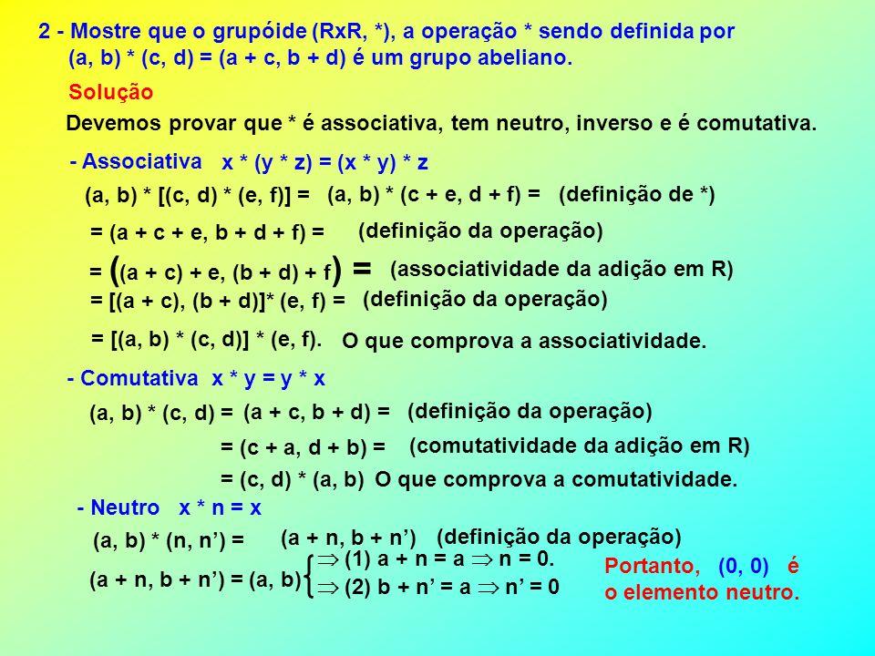 2 - Mostre que o grupóide (RxR, *), a operação * sendo definida por