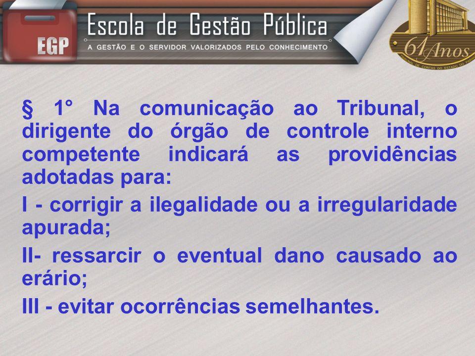 § 1° Na comunicação ao Tribunal, o dirigente do órgão de controle interno competente indicará as providências adotadas para: