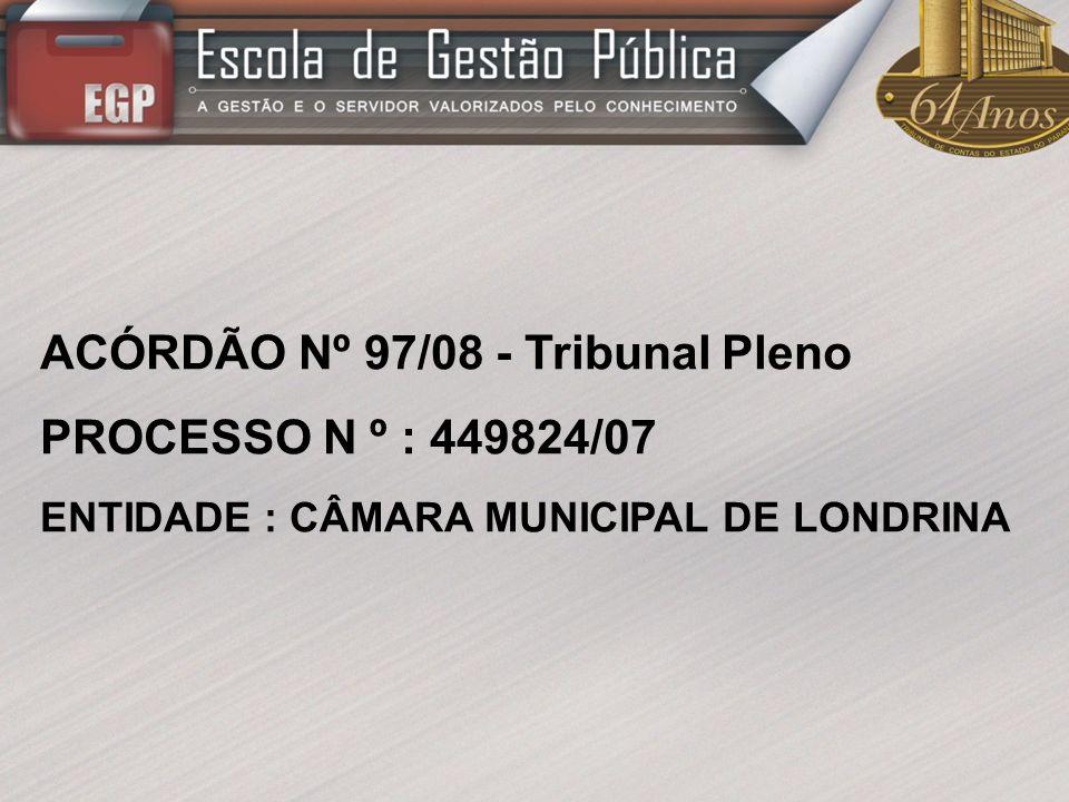 ACÓRDÃO Nº 97/08 - Tribunal Pleno PROCESSO N º : 449824/07