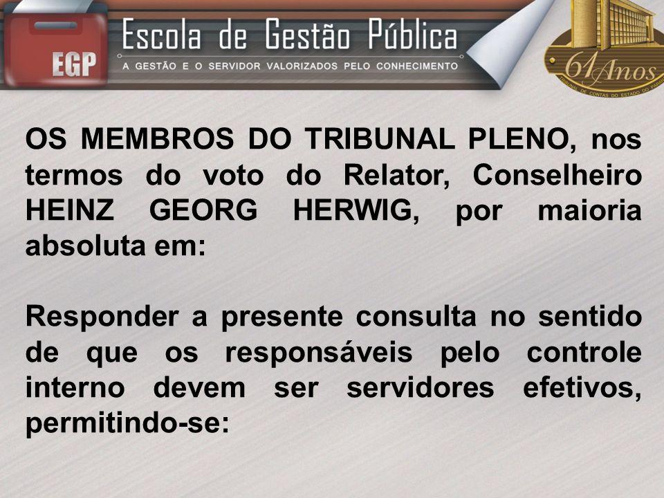 OS MEMBROS DO TRIBUNAL PLENO, nos termos do voto do Relator, Conselheiro HEINZ GEORG HERWIG, por maioria absoluta em: