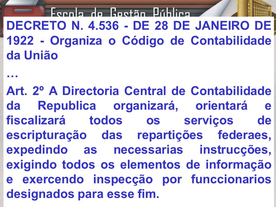 DECRETO N. 4.536 - DE 28 DE JANEIRO DE 1922 - Organiza o Código de Contabilidade da União