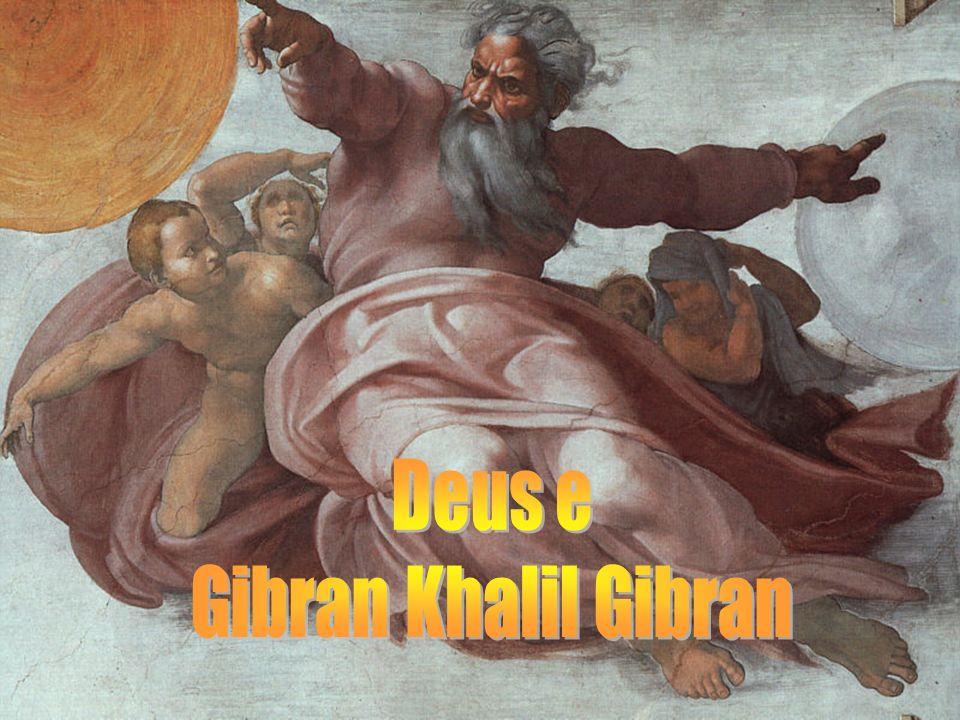 Deus e Gibran Khalil Gibran GIBRAN KALIL GIBRAN GIBRAN KALIL GIBRAN
