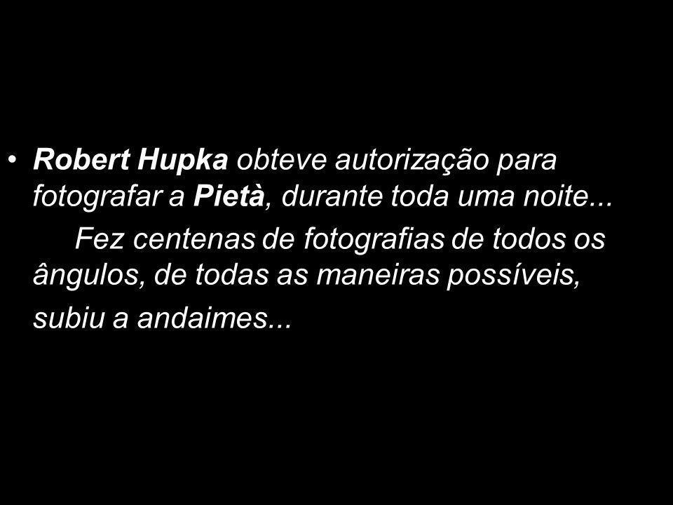 Robert Hupka obteve autorização para fotografar a Pietà, durante toda uma noite...