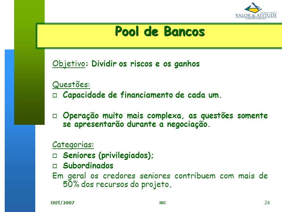 Pool de Bancos Objetivo: Dividir os riscos e os ganhos Questões: