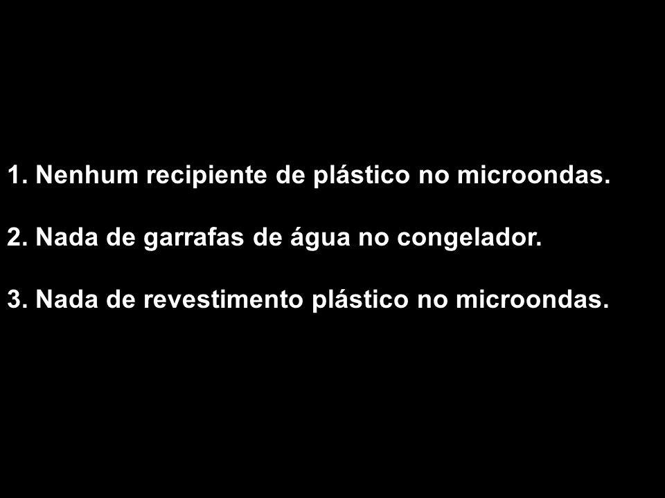 1. Nenhum recipiente de plástico no microondas. 2