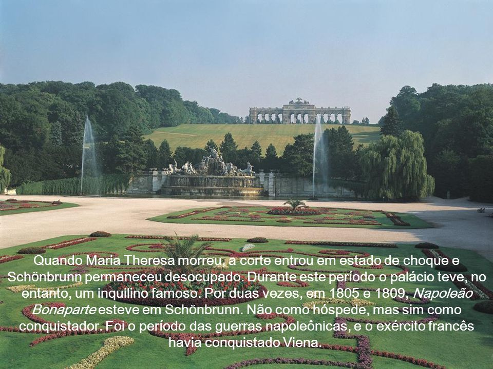 Quando Maria Theresa morreu, a corte entrou em estado de choque e Schönbrunn permaneceu desocupado.
