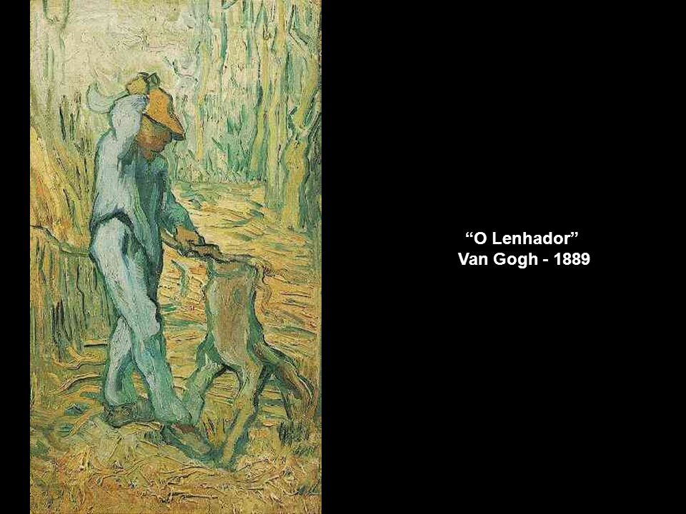O Lenhador Van Gogh - 1889